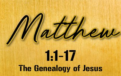 Matthew 1:1-17 | The Genealogy of Jesus