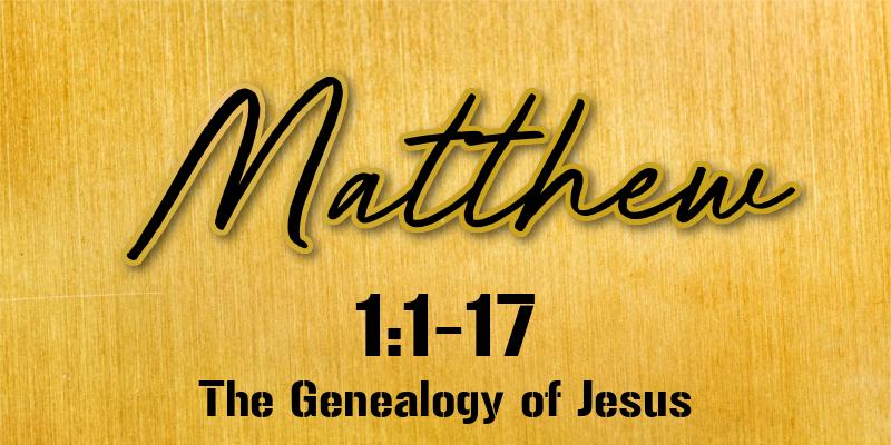Matthew 1:1-17 | The Genealogy of Jesus