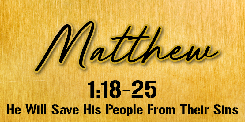 Matthew 1:18-25 | He Will Save His People From Their Sins